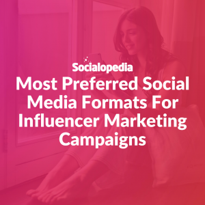 Most preferred Social Media formats for influencer marketing campaigns